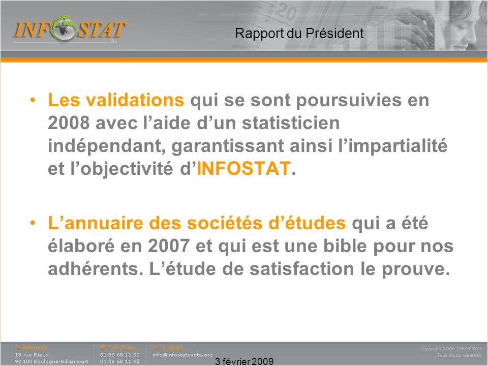 3 février 2009 Rapport du Président Les validations qui se sont poursuivies en 2008 avec laide dun statisticien indépendant, garantissant ainsi limpartialité et lobjectivité dINFOSTAT.