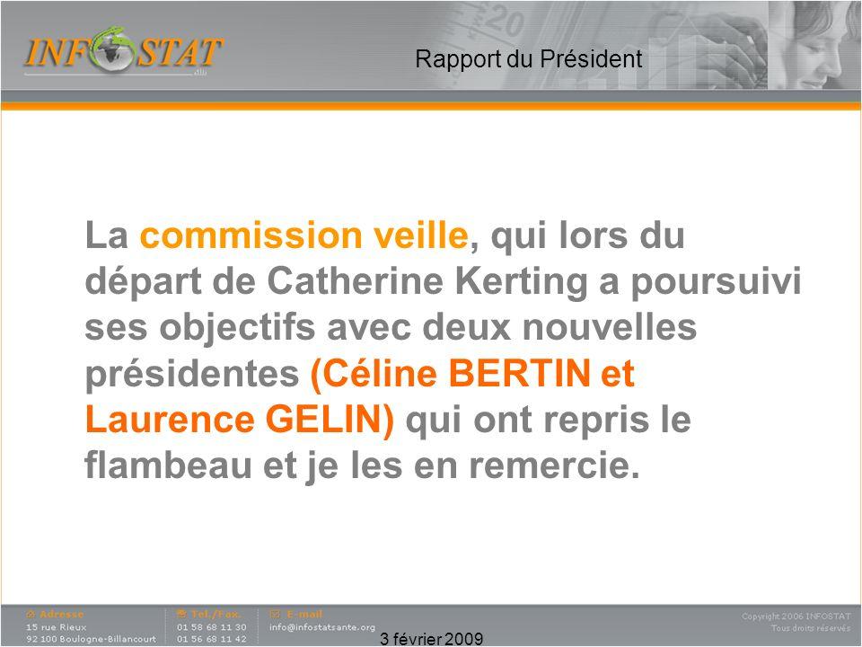 3 février 2009 Rapport du Président La commission veille, qui lors du départ de Catherine Kerting a poursuivi ses objectifs avec deux nouvelles présidentes (Céline BERTIN et Laurence GELIN) qui ont repris le flambeau et je les en remercie.