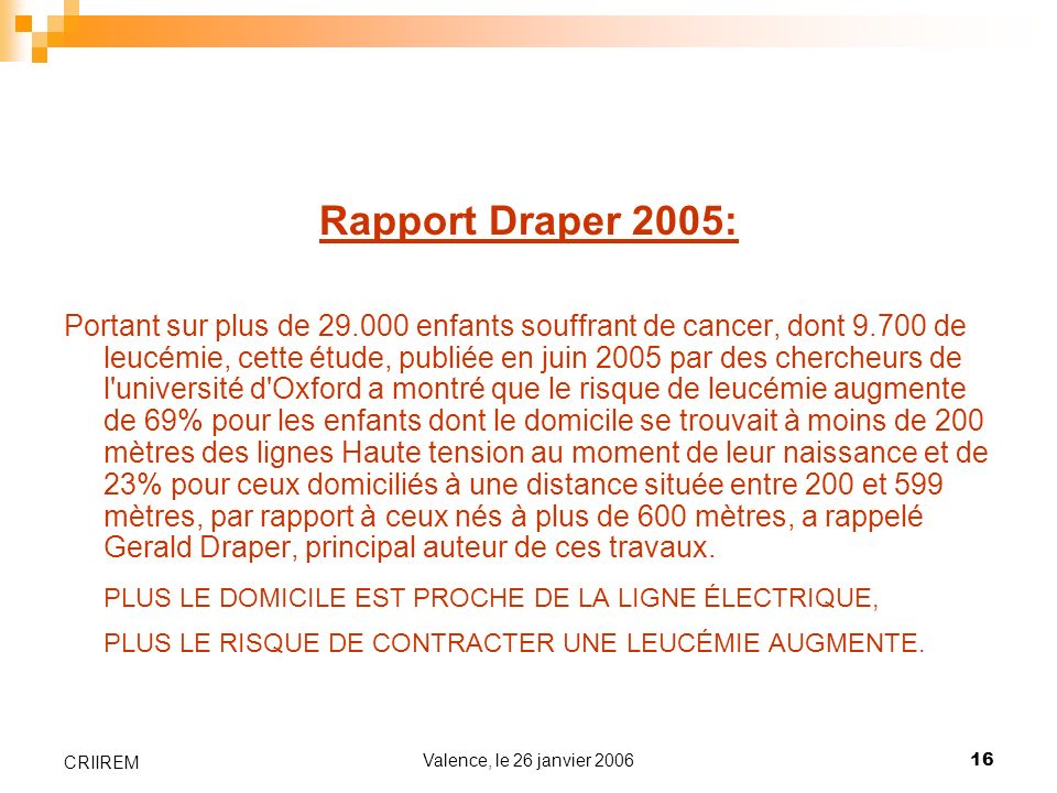 Valence, le 26 janvier 200616 CRIIREM Rapport Draper 2005: Portant sur plus de 29.000 enfants souffrant de cancer, dont 9.700 de leucémie, cette étude