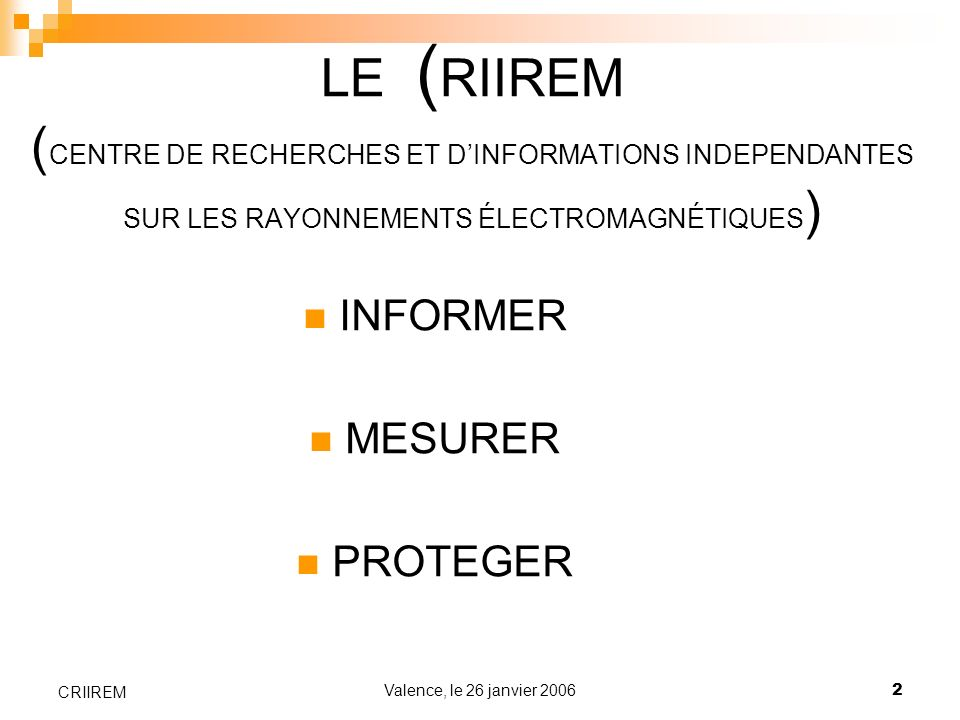 Valence, le 26 janvier 20062 CRIIREM LE ( RIIREM ( CENTRE DE RECHERCHES ET DINFORMATIONS INDEPENDANTES SUR LES RAYONNEMENTS ÉLECTROMAGNÉTIQUES ) INFOR