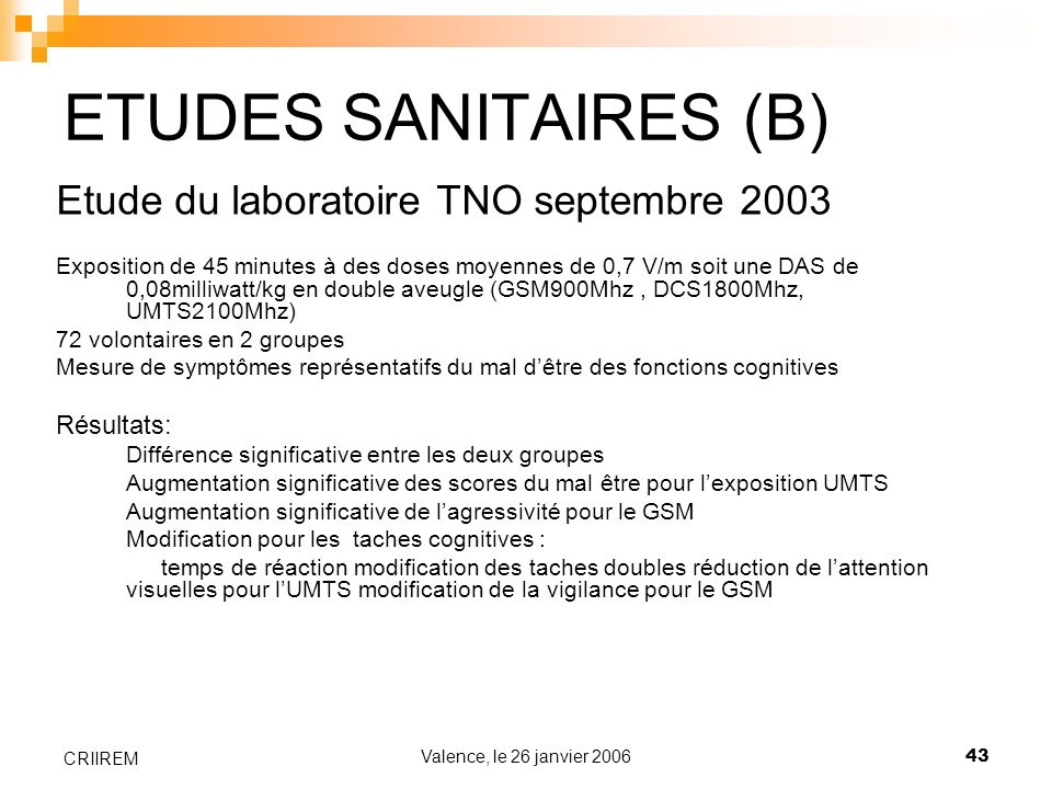 Valence, le 26 janvier 200643 CRIIREM ETUDES SANITAIRES (B) Etude du laboratoire TNO septembre 2003 Exposition de 45 minutes à des doses moyennes de 0