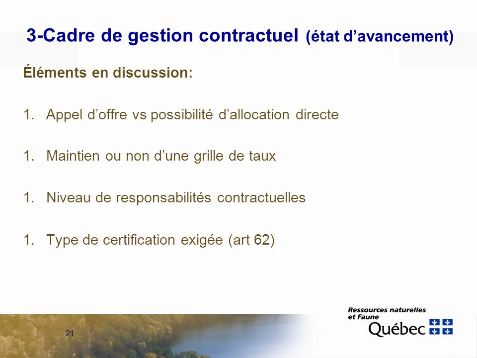 21 3-Cadre de gestion contractuel (état davancement) Éléments en discussion: 1.Appel doffre vs possibilité dallocation directe 1.Maintien ou non dune