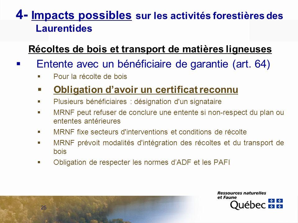 25 4- Impacts possibles sur les activités forestières des Laurentides Récoltes de bois et transport de matières ligneuses Entente avec un bénéficiaire de garantie (art.