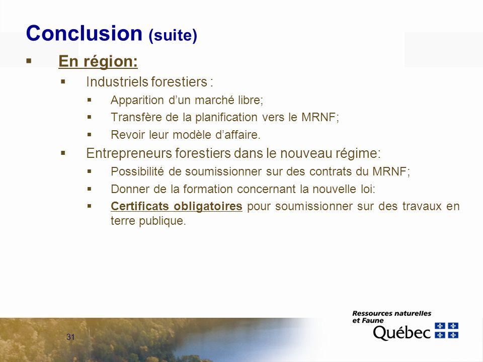 31 Conclusion (suite) En région: Industriels forestiers : Apparition dun marché libre; Transfère de la planification vers le MRNF; Revoir leur modèle daffaire.