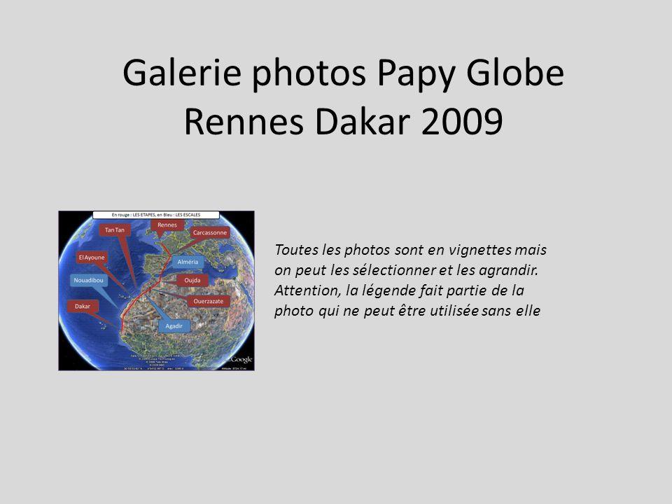 Galerie photos Papy Globe Rennes Dakar 2009 Toutes les photos sont en vignettes mais on peut les sélectionner et les agrandir. Attention, la légende f