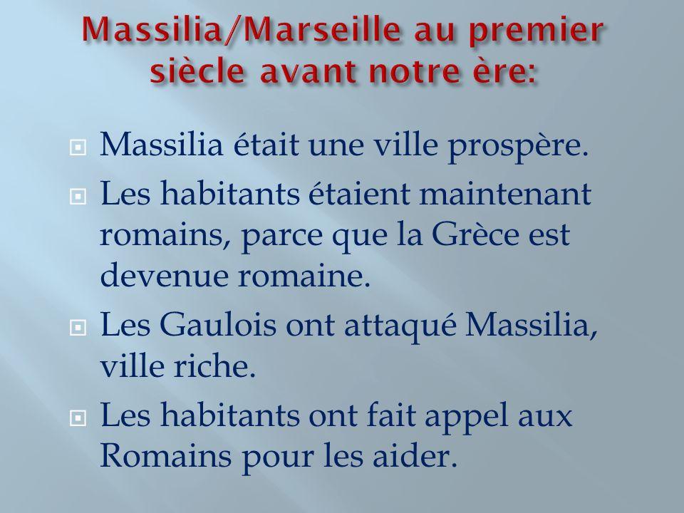 Massilia était une ville prospère. Les habitants étaient maintenant romains, parce que la Grèce est devenue romaine. Les Gaulois ont attaqué Massilia,