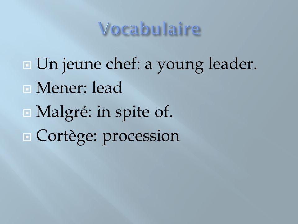 Un jeune chef: a young leader. Mener: lead Malgré: in spite of. Cortège: procession