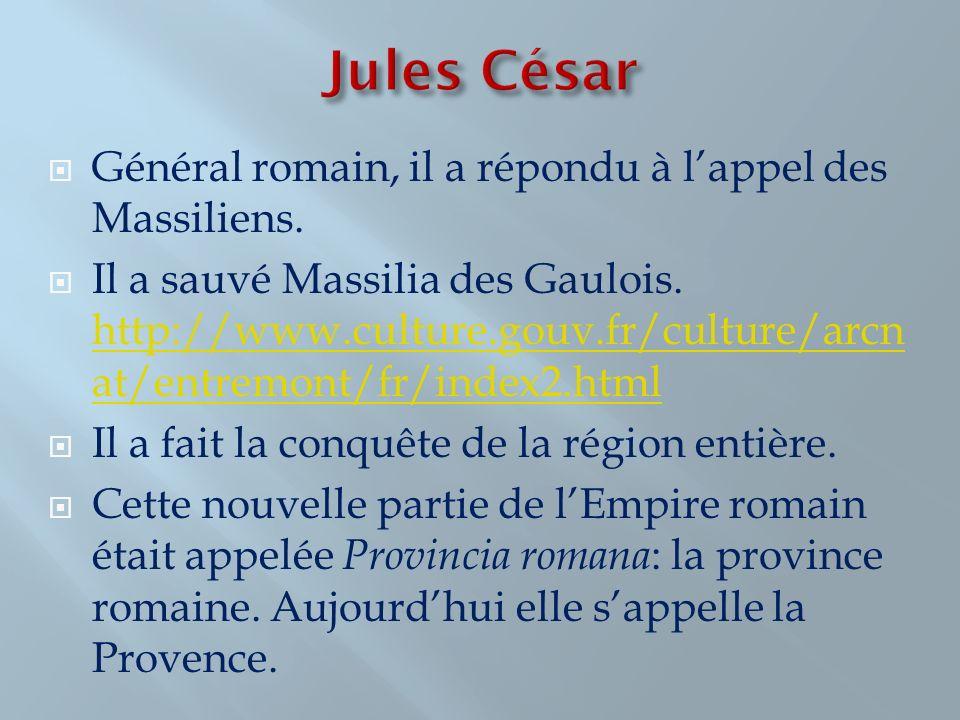 Général romain, il a répondu à lappel des Massiliens. Il a sauvé Massilia des Gaulois. http://www.culture.gouv.fr/culture/arcn at/entremont/fr/index2.