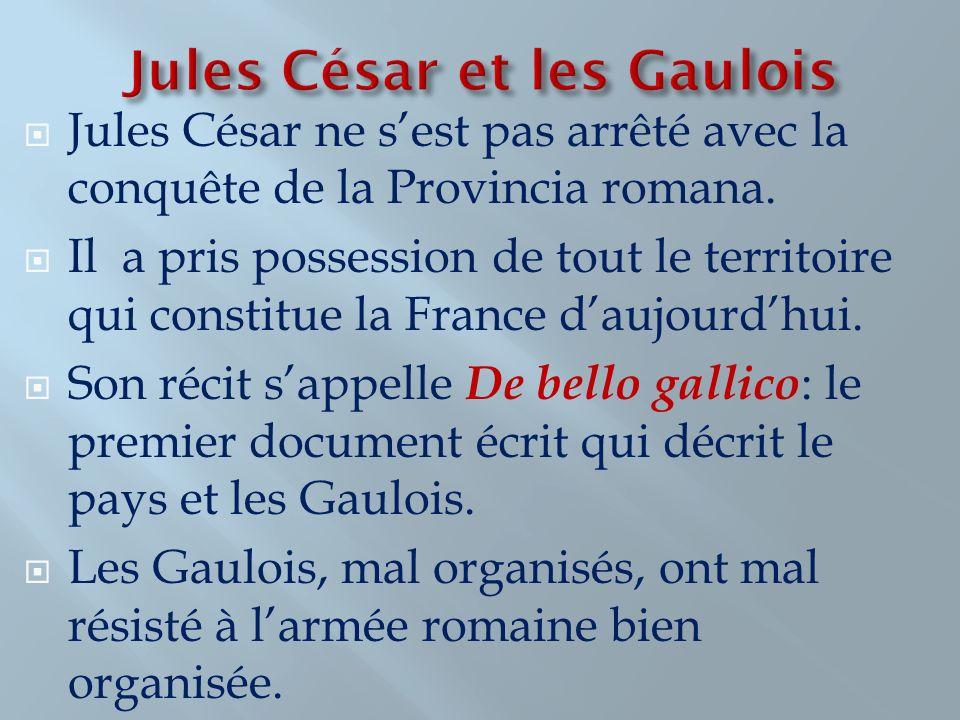 Jules César ne sest pas arrêté avec la conquête de la Provincia romana. Il a pris possession de tout le territoire qui constitue la France daujourdhui