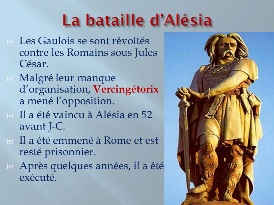 Les Gaulois se sont révoltés contre les Romains sous Jules César. Malgré leur manque dorganisation, Vercingétorix a mené lopposition. Il a été vaincu