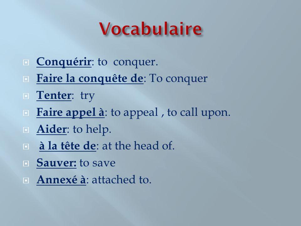 Conquérir : to conquer. Faire la conquête de : To conquer Tenter : try Faire appel à : to appeal, to call upon. Aider : to help. à la tête de : at the