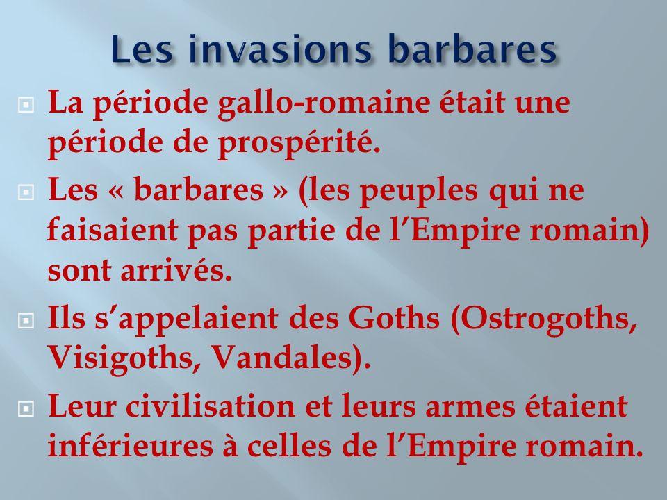 La période gallo-romaine était une période de prospérité. Les « barbares » (les peuples qui ne faisaient pas partie de lEmpire romain) sont arrivés. I