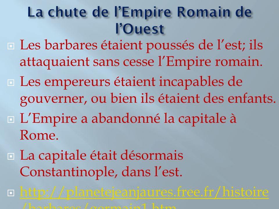 Les barbares étaient poussés de lest; ils attaquaient sans cesse lEmpire romain. Les empereurs étaient incapables de gouverner, ou bien ils étaient de