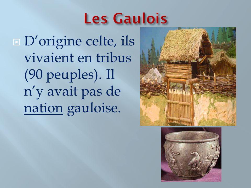 Dorigine celte, ils vivaient en tribus (90 peuples). Il ny avait pas de nation gauloise.