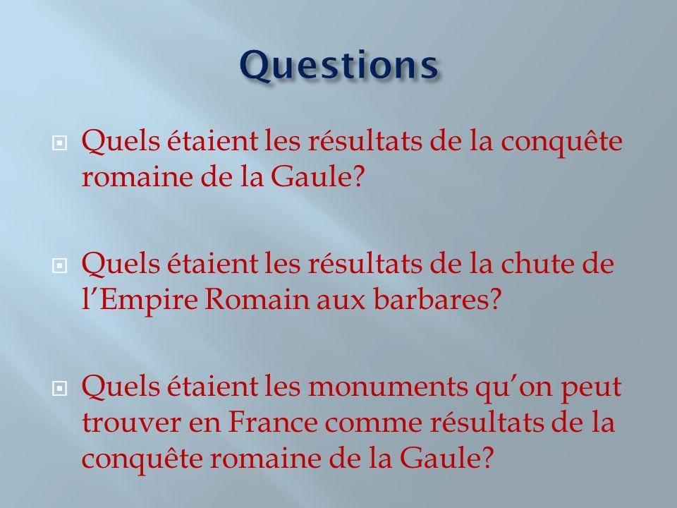 Quels étaient les résultats de la conquête romaine de la Gaule? Quels étaient les résultats de la chute de lEmpire Romain aux barbares? Quels étaient