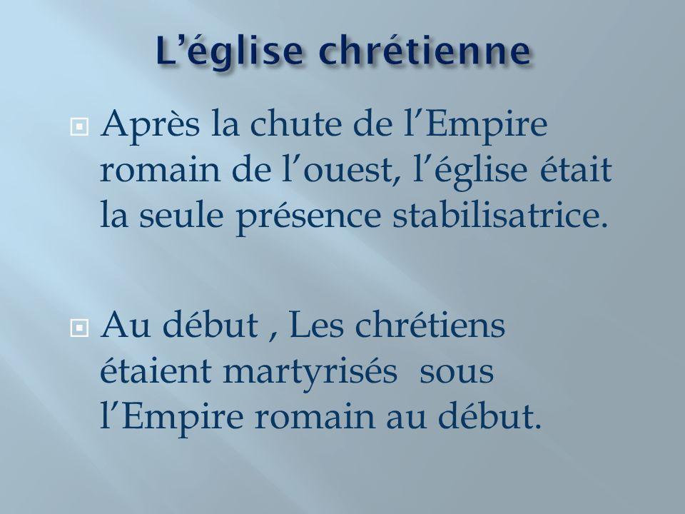 Après la chute de lEmpire romain de louest, léglise était la seule présence stabilisatrice. Au début, Les chrétiens étaient martyrisés sous lEmpire ro