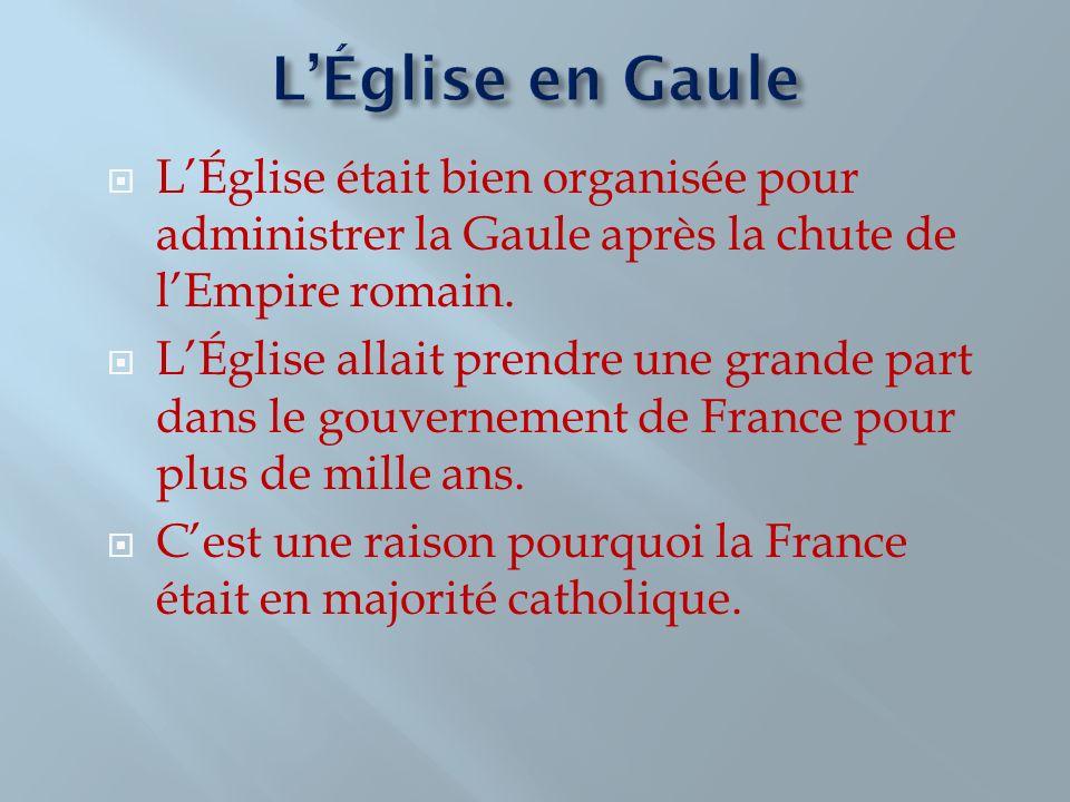 LÉglise était bien organisée pour administrer la Gaule après la chute de lEmpire romain. LÉglise allait prendre une grande part dans le gouvernement d