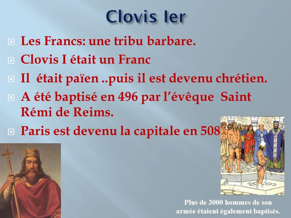 Les Francs: une tribu barbare. Clovis I était un Franc Il était païen..puis il est devenu chrétien. A été baptisé en 496 par lévêque Saint Rémi de Rei