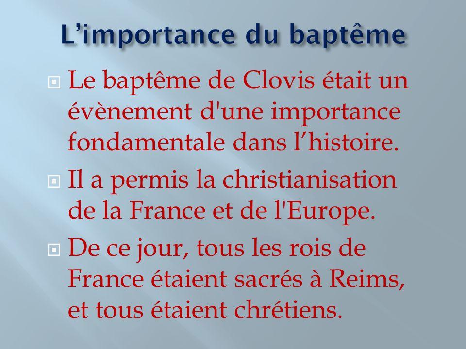 Le baptême de Clovis était un évènement d'une importance fondamentale dans lhistoire. Il a permis la christianisation de la France et de l'Europe. De