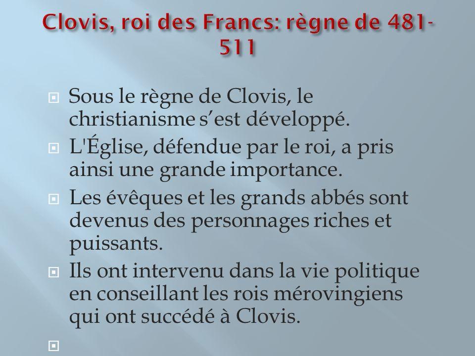 Sous le règne de Clovis, le christianisme sest développé. L'Église, défendue par le roi, a pris ainsi une grande importance. Les évêques et les grands