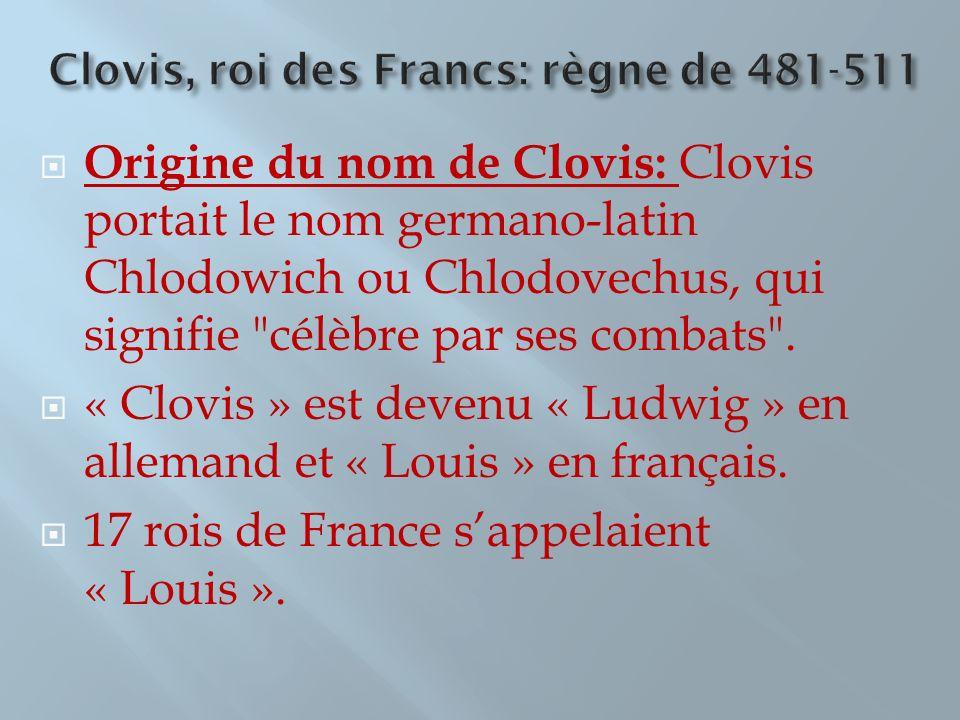 Origine du nom de Clovis: Clovis portait le nom germano-latin Chlodowich ou Chlodovechus, qui signifie