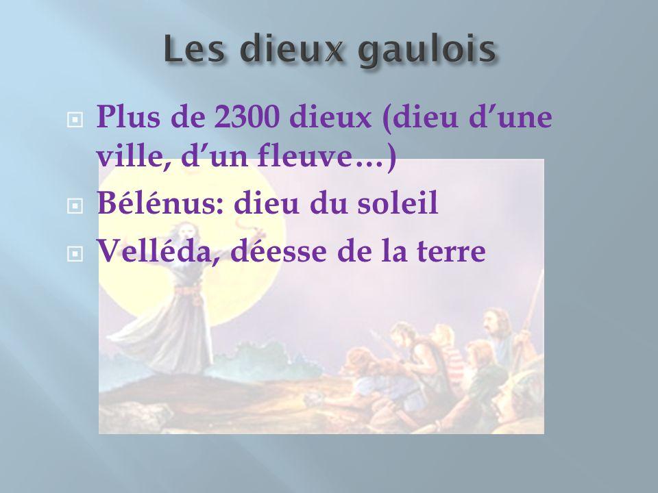 Plus de 2300 dieux (dieu dune ville, dun fleuve…) Bélénus: dieu du soleil Velléda, déesse de la terre