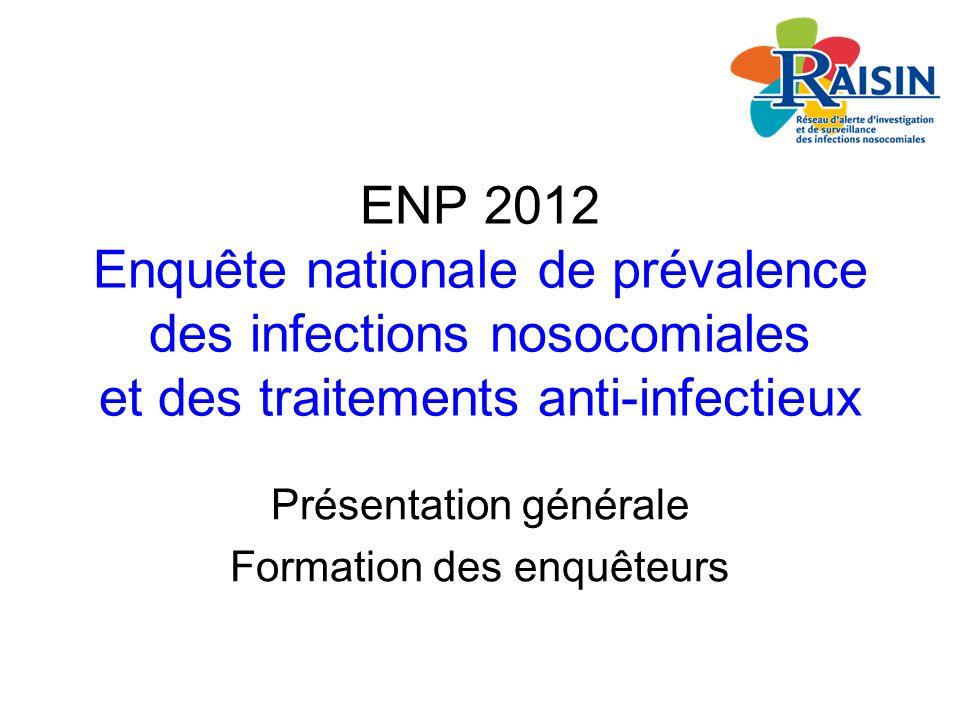 ENP 2012 Enquête nationale de prévalence des infections nosocomiales et des traitements anti-infectieux Présentation générale Formation des enquêteurs