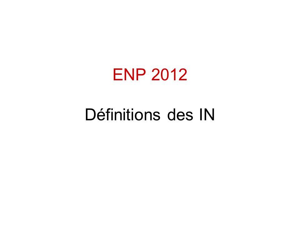ENP 2012 Définitions des IN