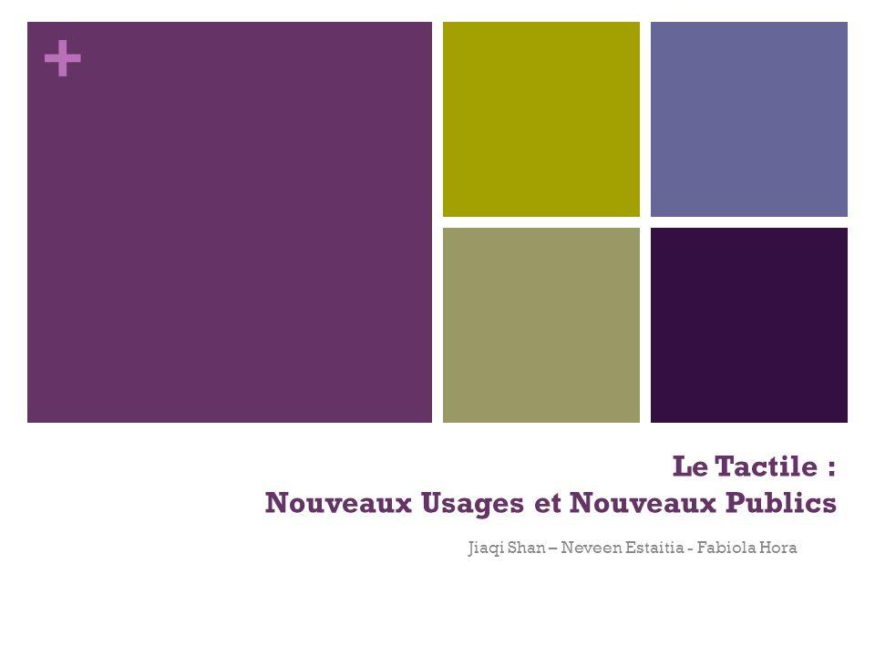 + Le Tactile : Nouveaux Usages et Nouveaux Publics Jiaqi Shan – Neveen Estaitia - Fabiola Hora