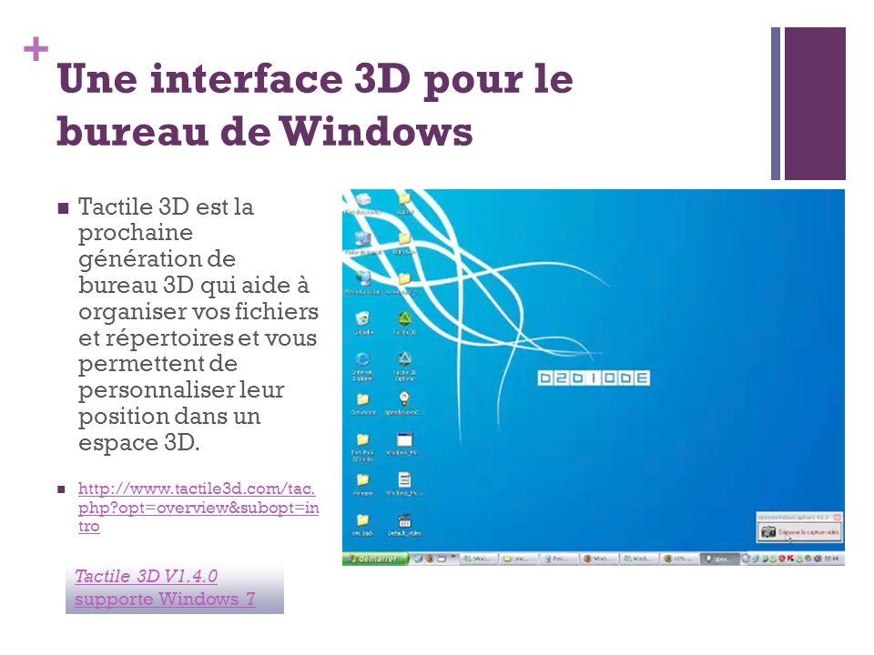 + Une interface 3D pour le bureau de Windows Tactile 3D est la prochaine génération de bureau 3D qui aide à organiser vos fichiers et répertoires et v