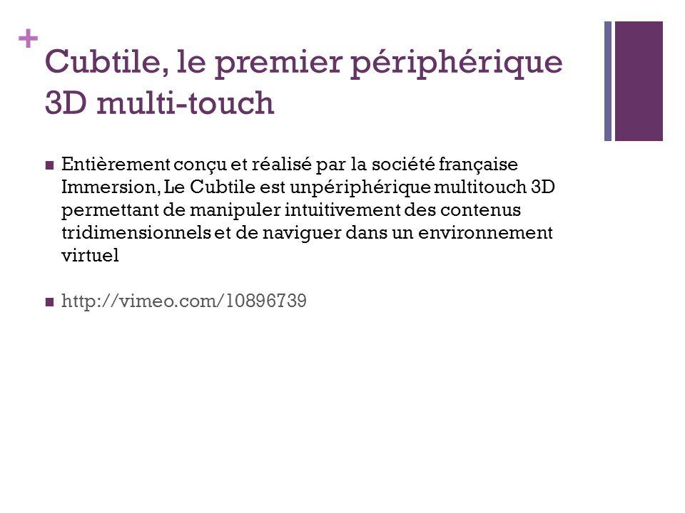+ Cubtile, le premier périphérique 3D multi-touch Entièrement conçu et réalisé par la société française Immersion, Le Cubtile est unpériphérique multi