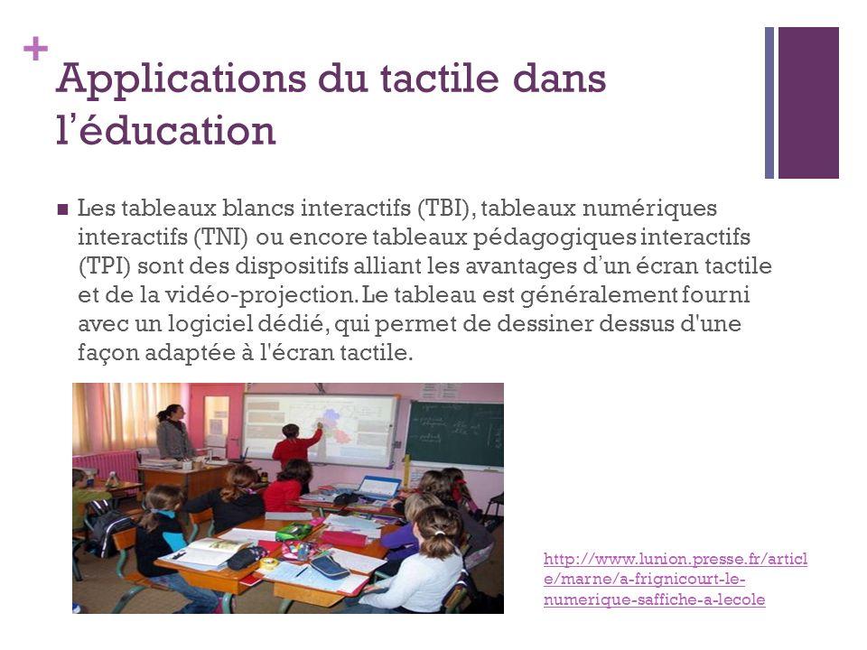 + Applications du tactile dans léducation Les tableaux blancs interactifs (TBI), tableaux numériques interactifs (TNI) ou encore tableaux pédagogiques