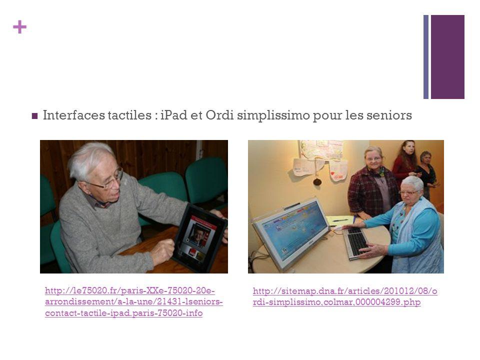 + Interfaces tactiles : iPad et Ordi simplissimo pour les seniors http://sitemap.dna.fr/articles/201012/08/o rdi-simplissimo,colmar,000004299.php http