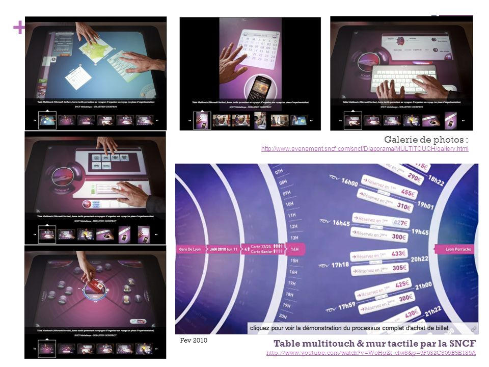 + Table multitouch & mur tactile par la SNCF http://www.youtube.com/watch?v=WoHgZt_clw8&p=9F082C609B5E189A Fev 2010 Galerie de photos : http://www.eve