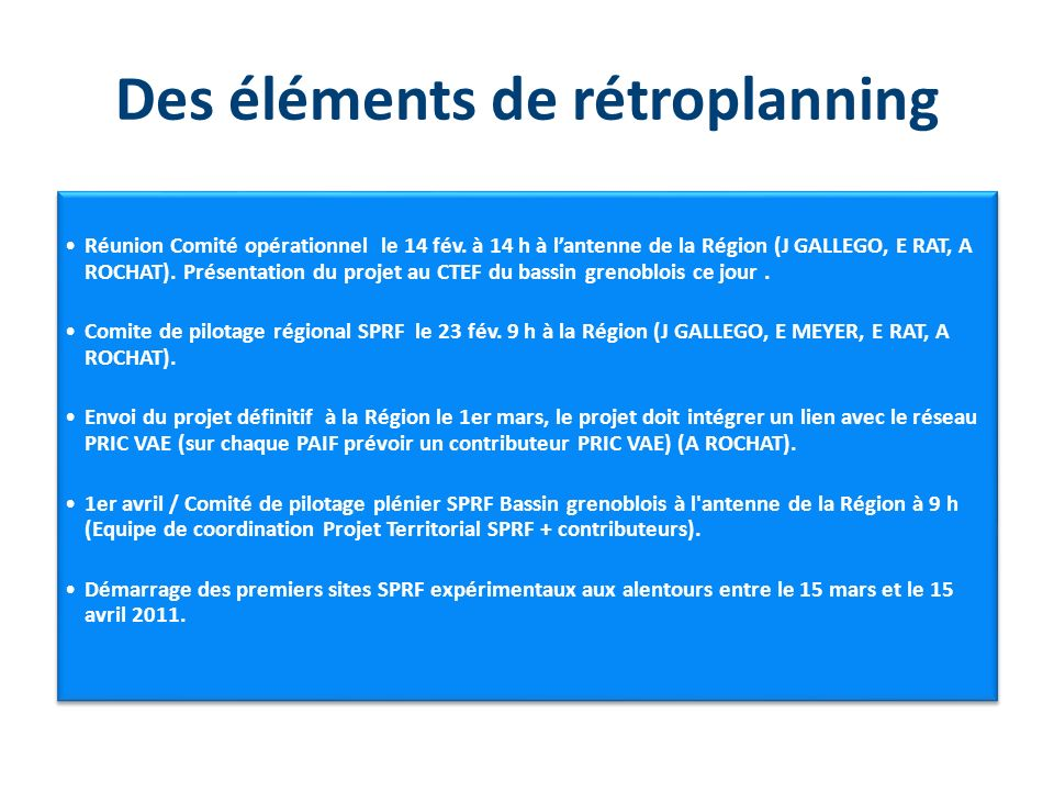 Des éléments de rétroplanning Réunion Comité opérationnel le 14 fév. à 14 h à lantenne de la Région (J GALLEGO, E RAT, A ROCHAT). Présentation du proj