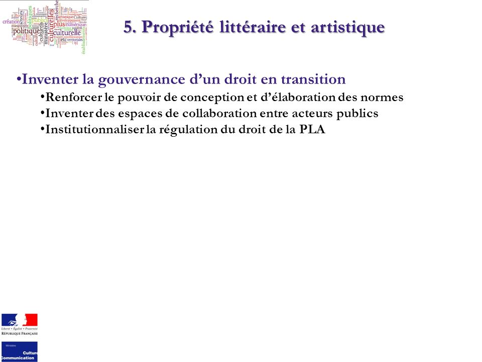 5. Propriété littéraire et artistique Inventer la gouvernance dun droit en transition Renforcer le pouvoir de conception et délaboration des normes In