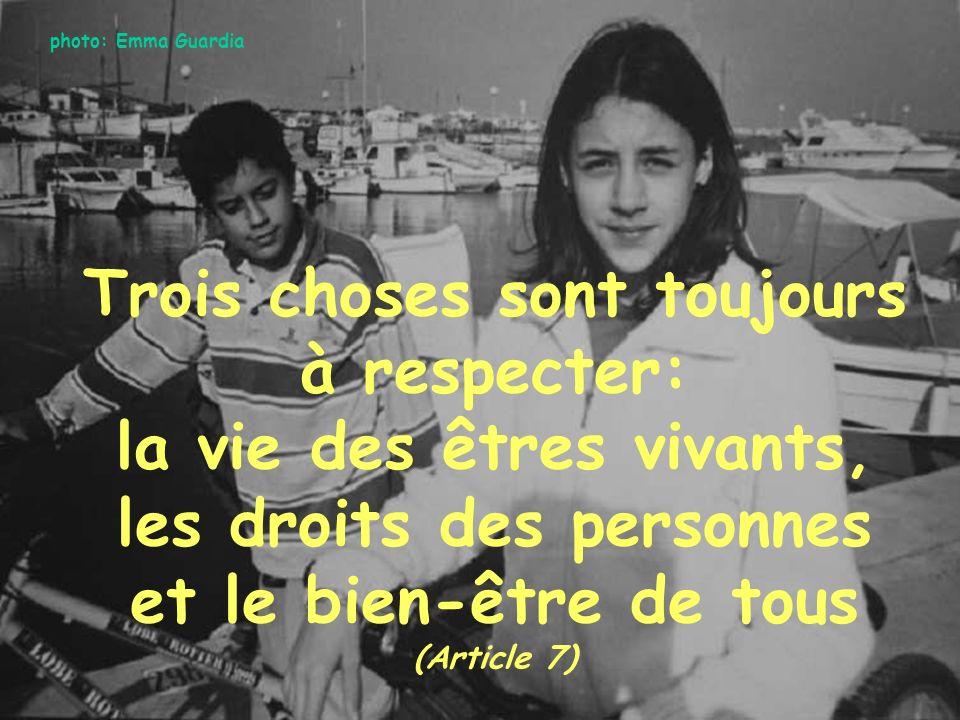 photo: Emma Guardia Trois choses sont toujours à respecter: la vie des êtres vivants, les droits des personnes et le bien-être de tous (Article 7)
