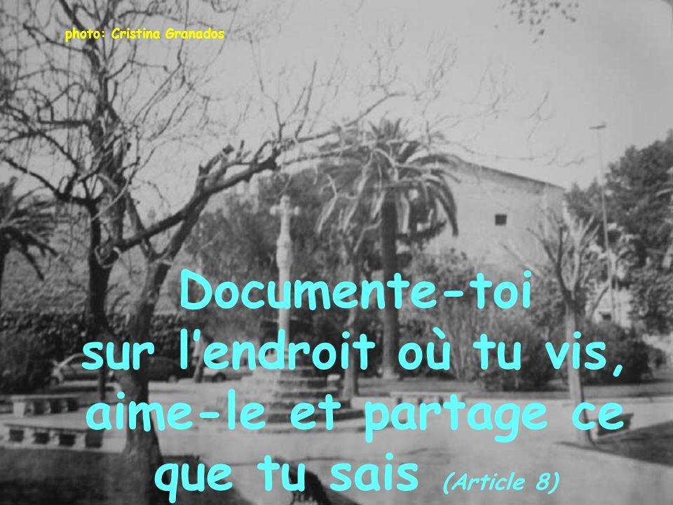 photo: Cristina Granados Documente-toi sur lendroit où tu vis, aime-le et partage ce que tu sais (Article 8)