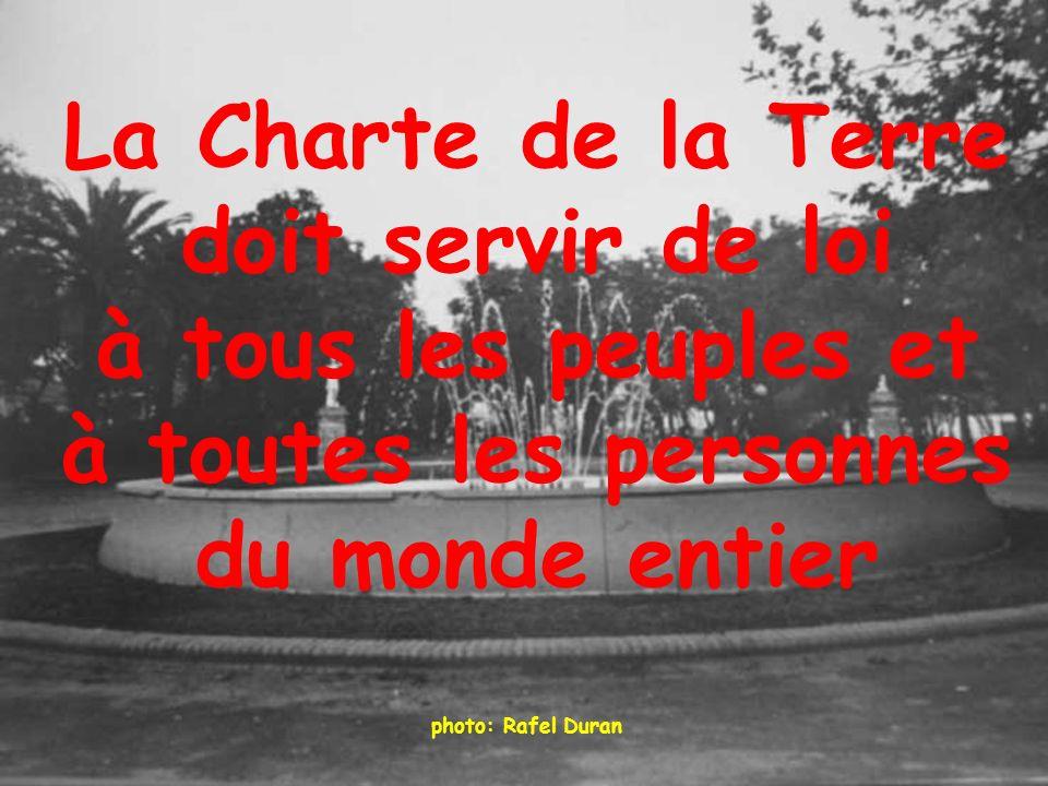 photo: Rafel Duran La Charte de la Terre doit servir de loi à tous les peuples et à toutes les personnes du monde entier