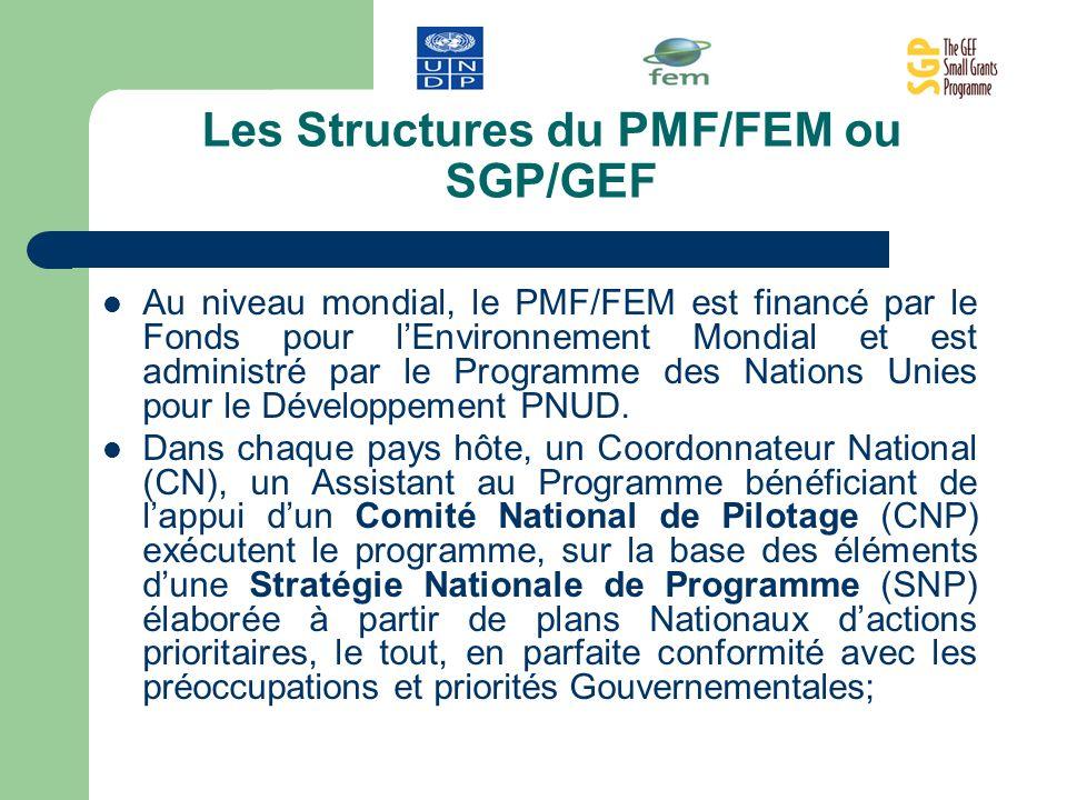 Les Structures du PMF/FEM ou SGP/GEF Au niveau mondial, le PMF/FEM est financé par le Fonds pour lEnvironnement Mondial et est administré par le Progr