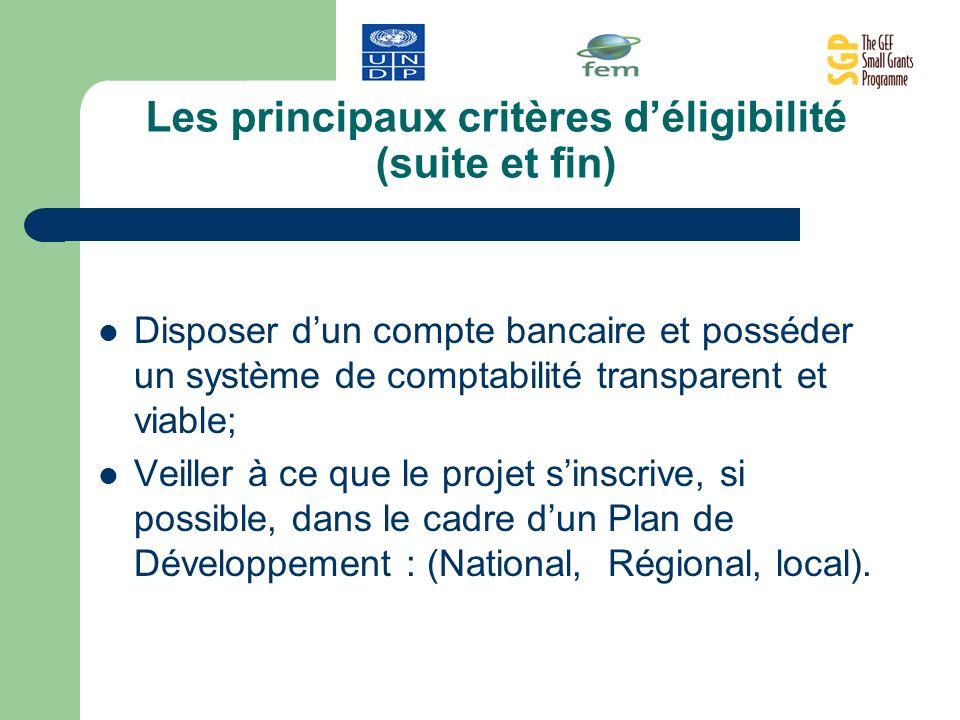 Les principaux critères déligibilité (suite et fin) Disposer dun compte bancaire et posséder un système de comptabilité transparent et viable; Veiller