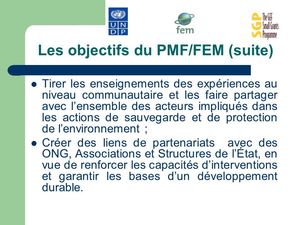 Les objectifs du PMF/FEM (suite) Tirer les enseignements des expériences au niveau communautaire et les faire partager avec lensemble des acteurs impl