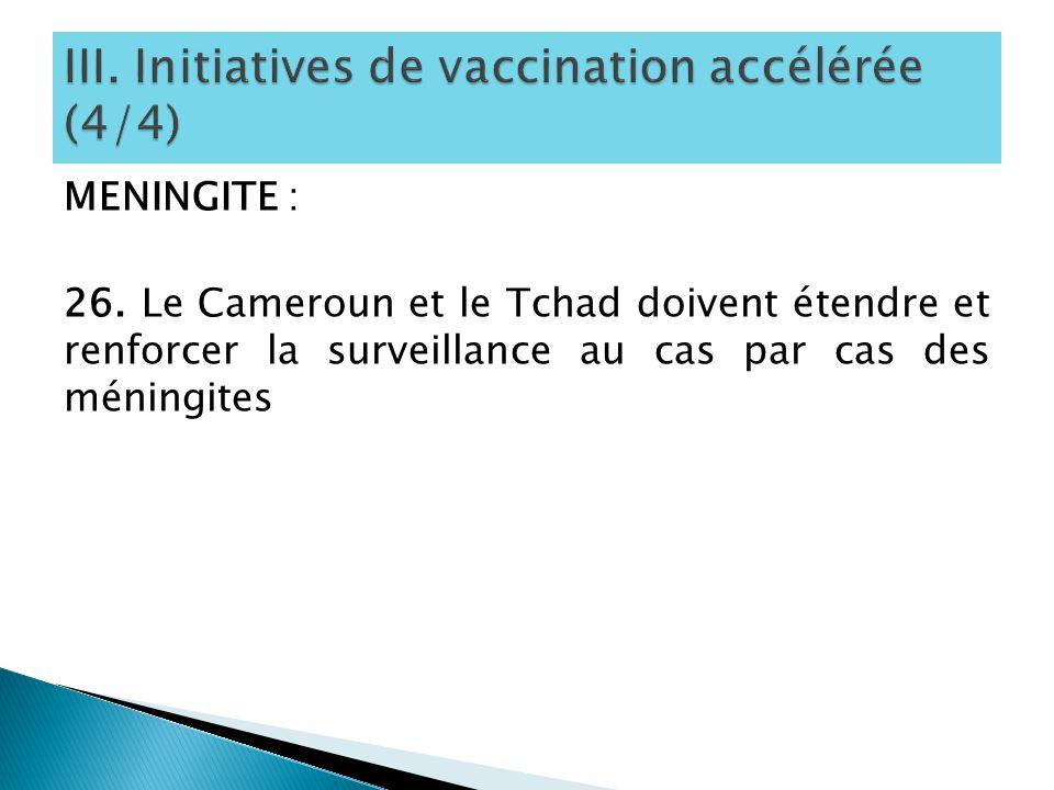 MENINGITE : 26. Le Cameroun et le Tchad doivent étendre et renforcer la surveillance au cas par cas des méningites