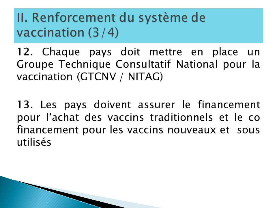 12. Chaque pays doit mettre en place un Groupe Technique Consultatif National pour la vaccination (GTCNV / NITAG) 13. Les pays doivent assurer le fina