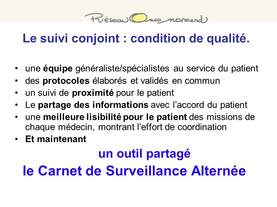 Le suivi conjoint : condition de qualité. une équipe généraliste/spécialistes au service du patient des protocoles élaborés et validés en commun un su