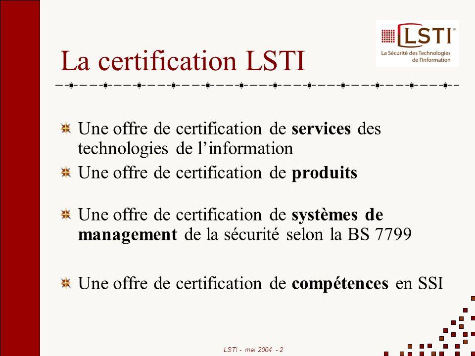LSTI - mai 2004 - 13 Echéancier Services et produits : Dépendant de la disponibilité des référentiels et de la déclaration de LSTI au ministère de lindustrie et des finances Système BS 7799 et compétences immédiat