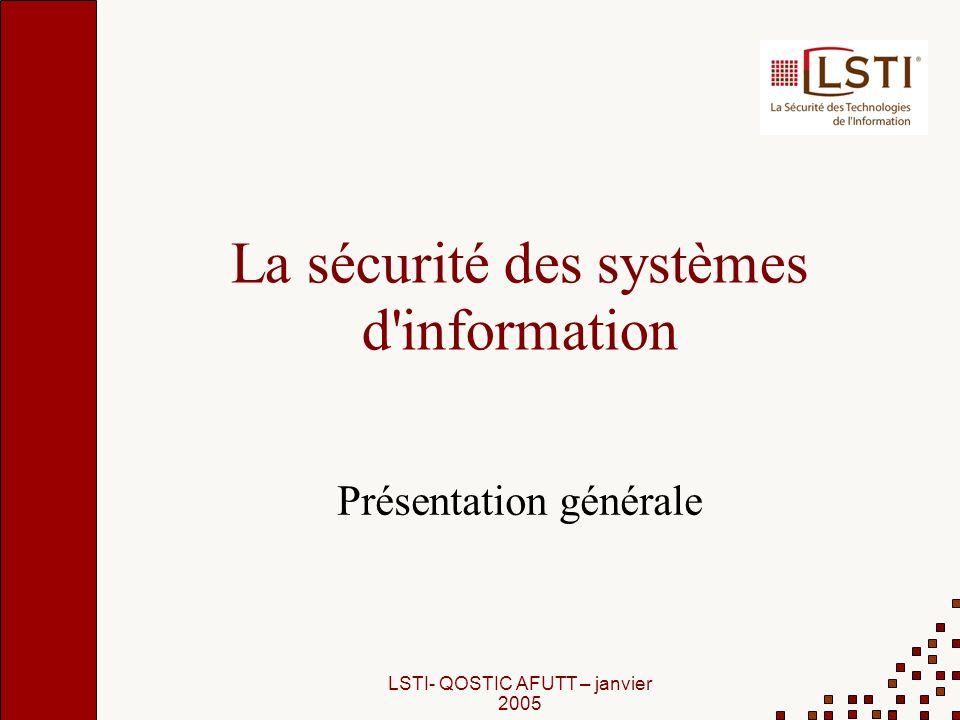 LSTI- QOSTIC AFUTT – janvier 2005 La sécurité des systèmes d'information Présentation générale