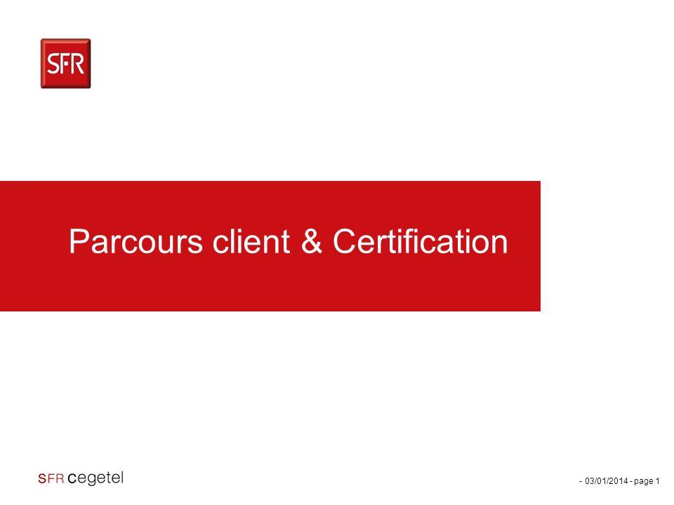 - 03/01/2014 - page 1 Parcours client & Certification