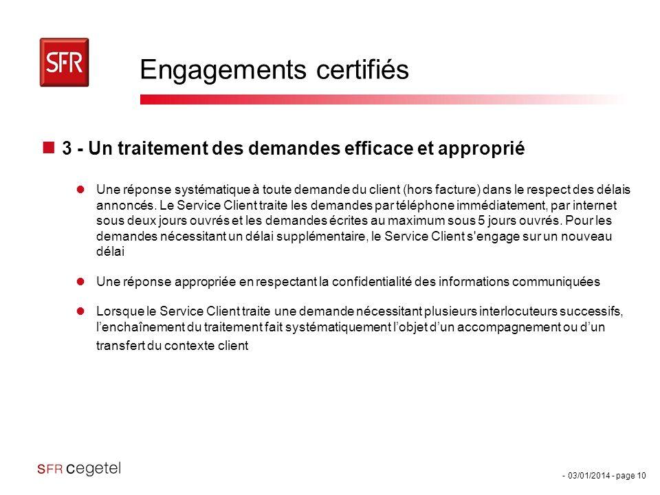 - 03/01/2014 - page 10 Engagements certifiés 3 - Un traitement des demandes efficace et approprié Une réponse systématique à toute demande du client (