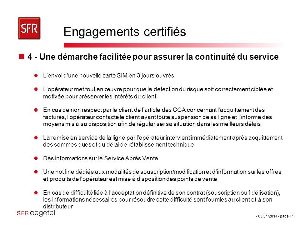 - 03/01/2014 - page 11 Engagements certifiés 4 - Une démarche facilitée pour assurer la continuité du service Lenvoi dune nouvelle carte SIM en 3 jour